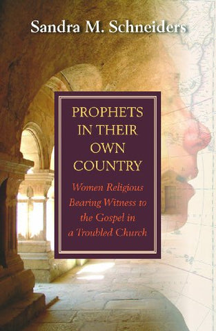 Prophets in Their Own Country:  Women Religious Bearing Witness to the Gospel in a Troubled Church