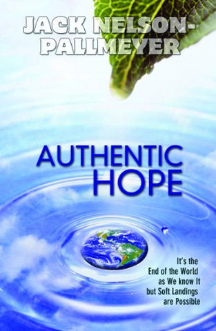Authentic Hope:  It's the End of theWorld as We Know It, but Soft Landings Are Possible
