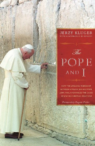 The Pope and I:  How the Lifelong Friendship between a Polish Jew and Pope John Paul II Advanced the Cause of  Jewish-Christian Relations : How the Lifelong Friendship between a Polish Jew and John Paul II Advanced Jewish-Christian Relations