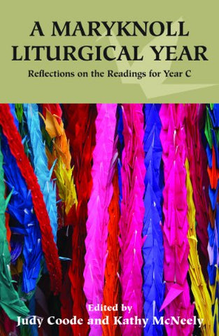A Maryknoll Liturgical Year:  Reflections on Readings for Year C