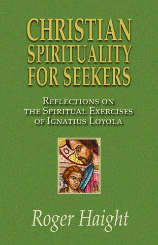 Christian Spirituality for Seekers: Reflections of The Spiritual Excercises of Igantius Loyola