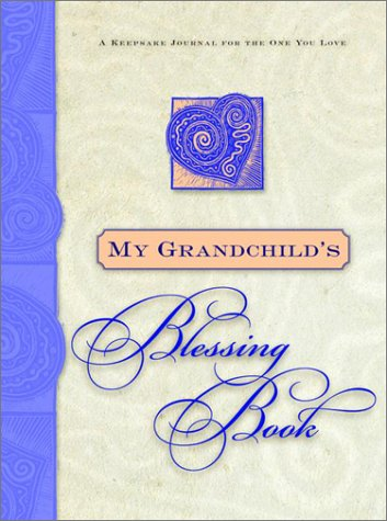 My Grandchild's Blessing Book: A Keepsake Journal for the One You Love (Blessing Books)