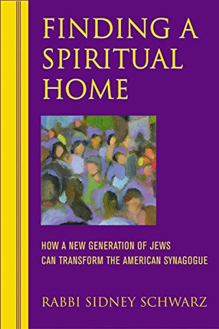 Finding a Spiritual Home: How a New Generation of Jews Can Transform the American Synagogue