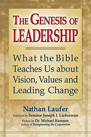 The Genesis of Leadership: What the Bible Teaches Us about Vision, Values and Leading Change