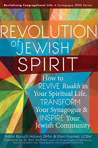 Revolution of the Jewish Spirit: How to Revive <em>Ruakh</em> in Your Spiritual Life, Transform Your Synagogue & Inspire Your Jewish Community (Revitalizing Congregational Life: A Synagogue 3000)