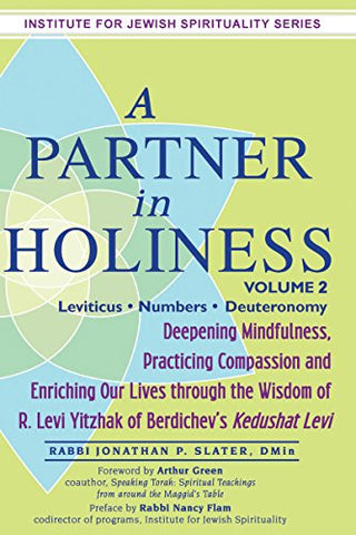 A Partner in Holiness Vol 2: Deepening Mindfulness, Practicing Compassion and Enriching Our Lives through the Wisdom of R. Levi Yitzhak of Berdichev's ... (Institute for Jewish Spirituality)
