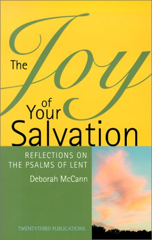 The Joy of Your Salvation: Reflections on the Psalms of Lent (More Resources to Enrich Your Lenten Journey)