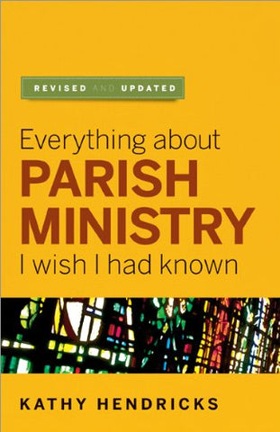 Everything about Parish Ministry: I Wish I Had Known (More Parish Ministry Resources)