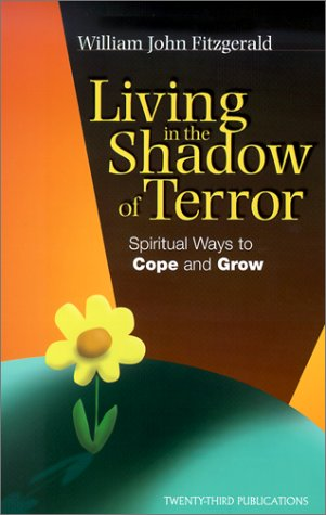 Living in the Shadow of Terror: Spiritual Ways to Cope and Grow (Inspirational Reading for Every Catholic)