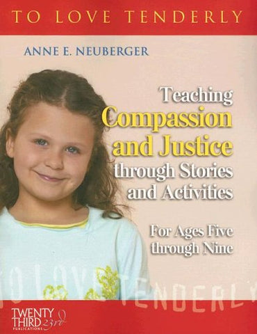 To Love Tenderly: Teaching Compassion and Justice Through Stories and Activities for Ages Five Through Nine