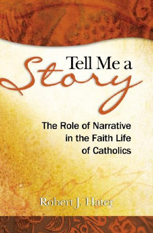 Tell Me a Story: The Role of Narrative in the Faith Life of Catholics