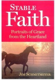 Stable Faith: Portraits of Grace from the Heartland