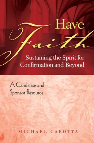 Have Faith: Sustaining the Spirit for Confirmation and Beyond, A Candidate and Sponsor Resource