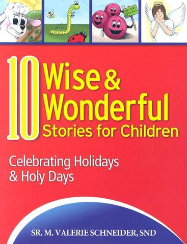 10 Wise and Wonderful Stories for Children: Celebrating Holidays and Holy Days