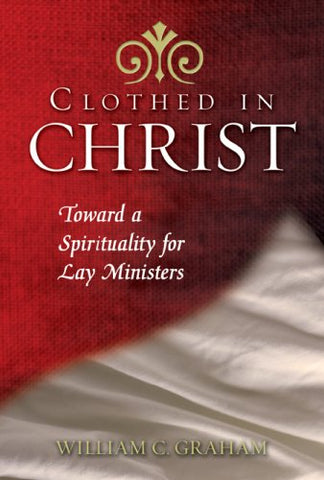 Clothed in Christ: Toward a Spirituality for Lay Ministers