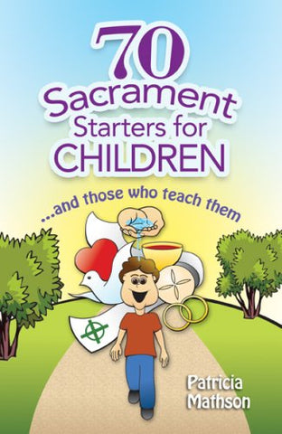 70 Sacrament Starters for Children...And Those Who Teach Them