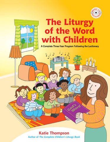 The Liturgy of the Word with Children: A Complete Three-Year Program Following the Lectionary