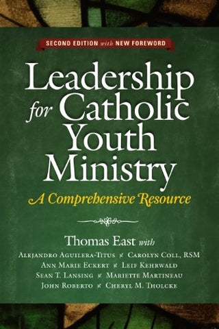 Leadership for Catholic Youth Ministry: A Comprehensive Resource