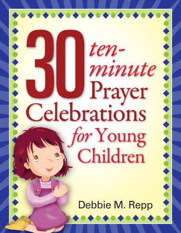 30 Ten Minute Prayer Celebrations for Children