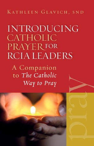 Introducing Catholic Prayer for RCIA Leaders: A Companion to The Catholic Way to Pray