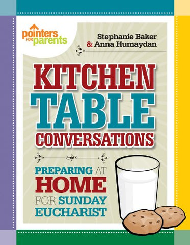 Kitchen Table Conversations: Preparing at Home for Sunday Eucharist (Pointers for Parents)