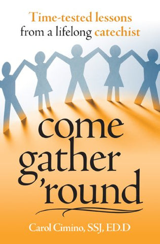 Come Gather Round: Time-Tested Lessons from a lifelong Catechist