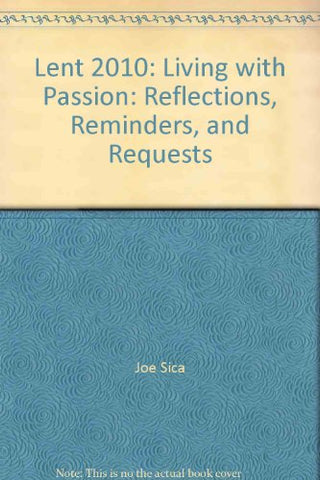 Lent 2010: Living with Passion: Reflections, Reminders, and Requests