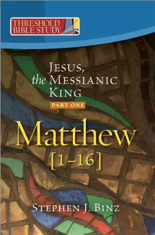 Threshold Bible Study: Jesus, the Messianic King--Part One: Matthew 1-16