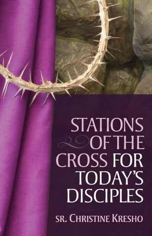 Praying the Stations: Stations of the Cross for Today's Disciples