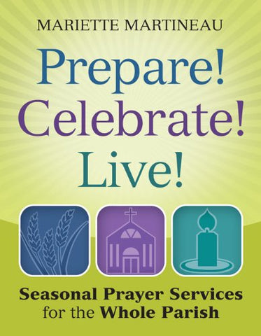 Prepare! Celebrate! Live It!: Seasonal Catechesis and Prayer for Parishes and Schools