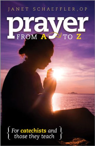 For Catechists and Those They Teach: Prayer from A to Z