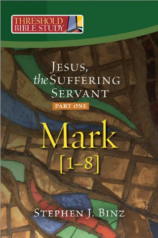 Threshold Bible Study: Jesus, the Suffering Servant, Part One: Mark 1-8