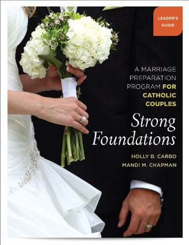 Strong Foundations: A Marriage Preparation Program for Catholic Couples (Leader's Book)