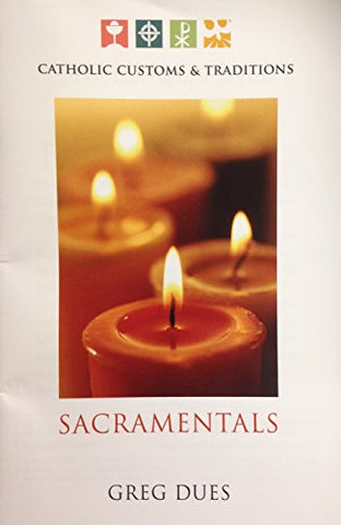 Catholic Customs and Traditions: Sacramentals