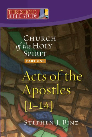 Threshold Bible Study: The Church of the Holy Spirit: Part One Acts of the Apostles 1-14