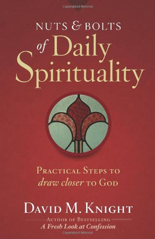 Nuts & Bolts of Daily Spirituality: Practical Steps to Draw Closer to God : Practical Steps to Draw Closer to God