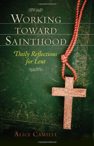 Working Toward Sainthood: Daily Reflections for Lent