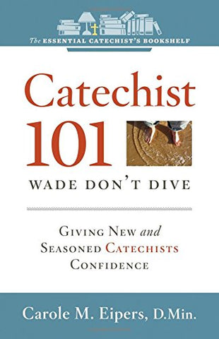 Catechist 101: Wade, Don't Dive (Essential Catechist's Bookshelf)