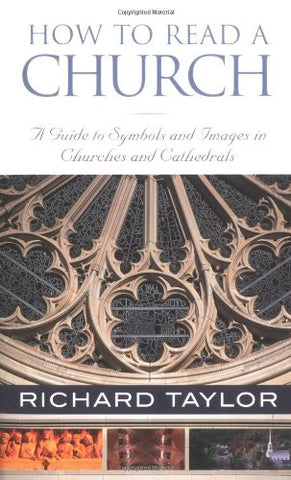 How to Read a Church: A Guide to Symbols and Images in Churches and Cathedrals