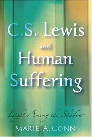 C.S. Lewis and Human Suffering: Light Among the Shadows