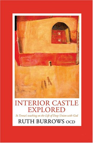 Interior Castle Explored: St. Teresa's Teaching on the Life of Deep Union With God