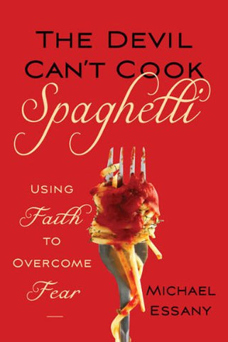 Devil Can't Cook Spagetti, The: Using Faith to Overcome Fear