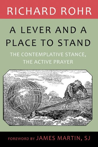 Lever and a Place to Stand, A: The Contemplative Stance, the Active Prayer
