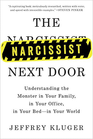 The Narcissist Next Door: Understanding the Monster in Your Family, in Your Office, in Your Bed-in Your World