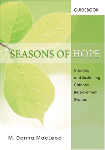 Seasons of Hope Guidebook: Creating and Sustaining Catholic Bereavement Groups (Season of Hope Participant's Journals)