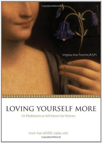 Loving Yourself More: 101 Meditations on SelfEsteem for Women