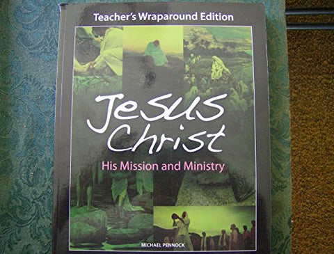 Jesus Christ:His Missions and Ministry Teachers Wraparound Edition