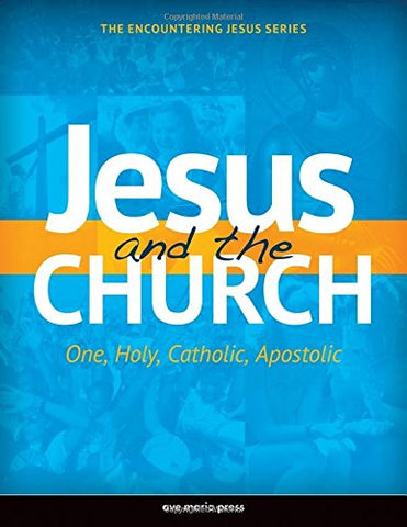 Jesus and the Church: One, Holy, Catholic, Apostolic (Encountering Jesus)