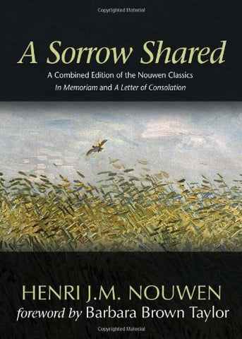 "A Sorrow Shared: A Combined Edition of the Nouwen Classics ""In Memoriam"" and ""A Letter of Consolation"""