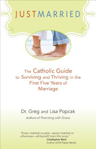 Just Marrried: The Catholic Guide to Surviving and Thriving in the First Five Years of Marriage